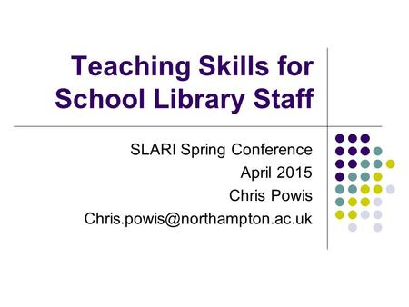 Teaching Skills for School Library Staff SLARI Spring Conference April 2015 Chris Powis