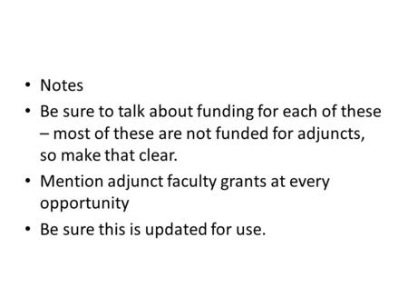 Notes Be sure to talk about funding for each of these – most of these are not funded for adjuncts, so make that clear. Mention adjunct faculty grants at.