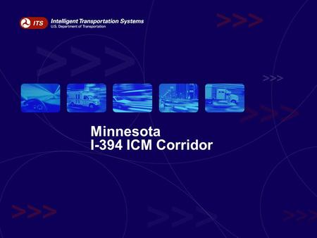 Minnesota I-394 ICM Corridor. What is Integrated Corridor Management? Independent Network of Transportation Systems –Freeways, including managed lanes.