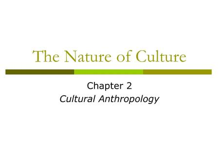 The Nature of Culture Chapter 2 Cultural Anthropology.