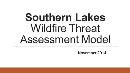 Southern Lakes Wildfire Threat Assessment Model November 2014.