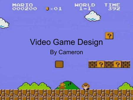 Video Game Design By Cameron. Table of Contents Video Games In History How Games Are Made Famous Designers Mario Sonic Link Ideas for a Designer's Idea.