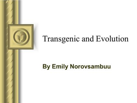 Transgenic and Evolution By Emily Norovsambuu. What is transgenic? If a gene or genes that have been transferred from a different species to unlike species.