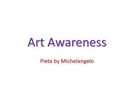 Art Awareness Pieta by Michelangelo. Michelangelo – who was this guy? No, not the Teenage Mutant Ninja Turtle!