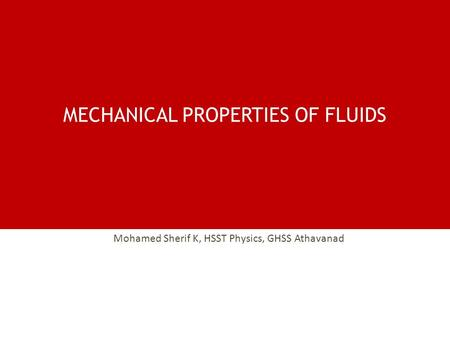 MECHANICAL PROPERTIES OF FLUIDS Mohamed Sherif K, HSST Physics, GHSS Athavanad.