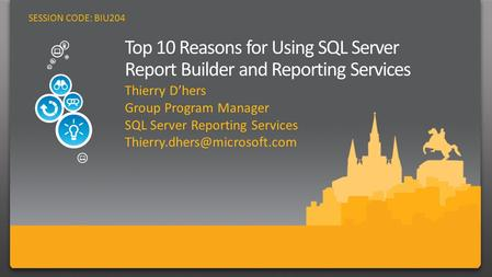 SESSION CODE: BIU204. Thierry D'hers Group Program Manager SQL Server Reporting Services