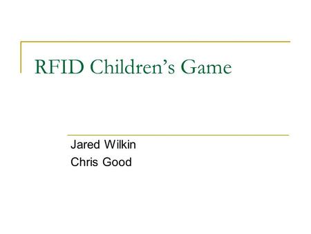 RFID Children's Game Jared Wilkin Chris Good. What does it Do? A set of stations that when deployed create an active children's game Each station uses.