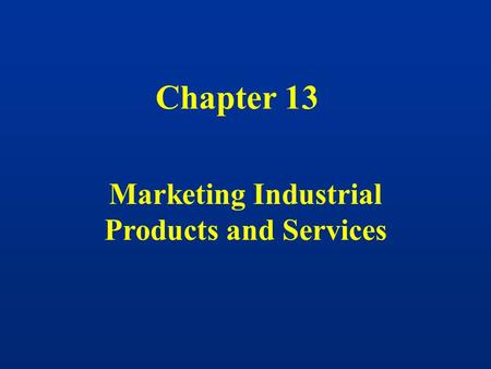 Chapter 13 Marketing Industrial Products and Services.