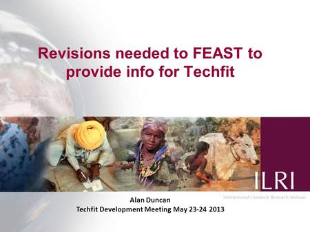 Revisions needed to FEAST to provide info for Techfit Alan Duncan Techfit Development Meeting May 23-24 2013.