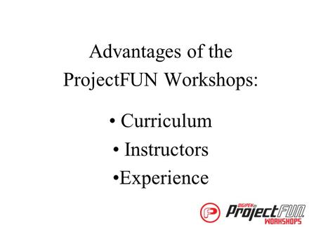 Advantages of the ProjectFUN Workshops: Curriculum Instructors Experience.