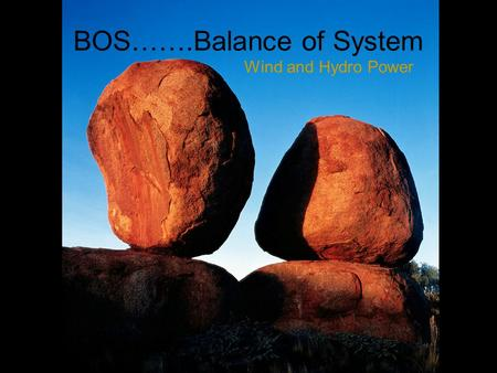 BOS…….Balance of System Wind and Hydro Power. What is the BOS? DC only system (small cabin) –Charge controller –Batteries Conventional AC system (house)