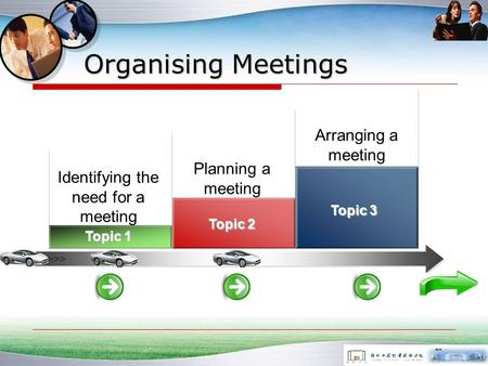 Organising Meetings >>> Identifying the need for a meeting Planning a meeting Arranging a meeting Topic 1 Topic 2 Topic 3.