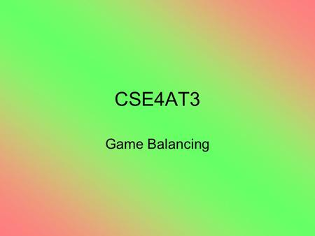 CSE4AT3 Game Balancing. Designing Fun… You can't, but there are things you can do to help Balancing the Game.