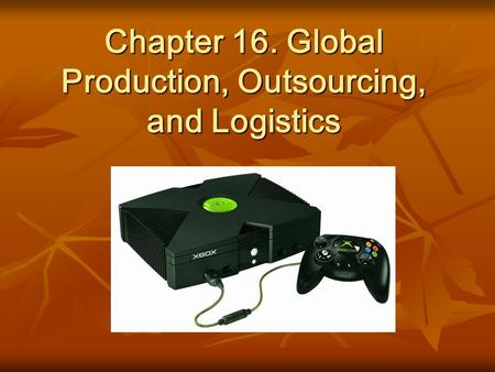 Chapter 16. Global Production, Outsourcing, and Logistics.