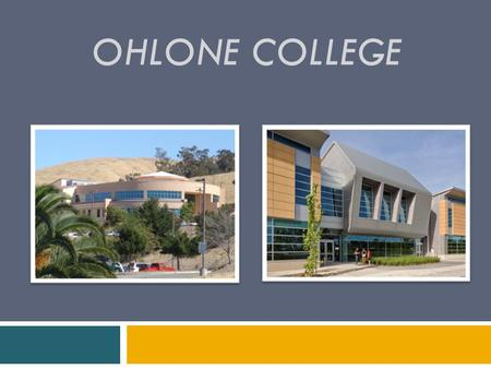 "OHLONE COLLEGE. Ohlone is right for you if…  You are unsure what you want to major in and want to explore majors  You want a ""fresh start"" from high."