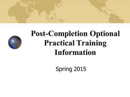 Post-Completion Optional Practical Training Information Spring 2015.