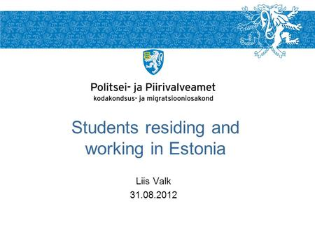 Liis Valk 31.08.2012 Students residing and working in Estonia.