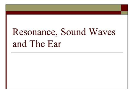 Resonance, Sound Waves and The Ear. What does the natural frequency depend upon?  The natural frequency depends on many factors, such as the tightness,
