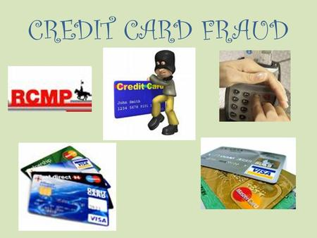 CREDIT CARD FRAUD. TYPES OF CREDIT CARD FRAUD Counterfeit credit card use. Card lost or stolen by the card holder. Fraud committed without the actual.