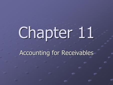 Chapter 11 Accounting for Receivables. 11-1 Percentage of Sales Method Balance of Selected Accounts at Year-End (Before Adjustment) Accounts Receivable.