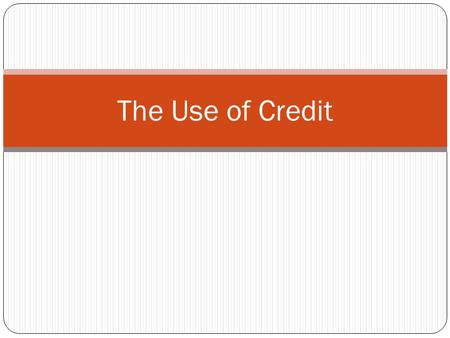 The Use of Credit. Credit Credit is when money, goods, services are received with the promise to pay back in the future 3,000 yrs ago in Iraq.