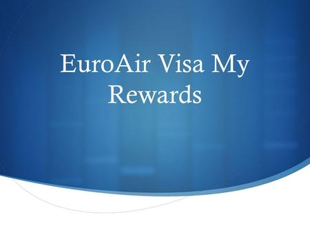 EuroAir Visa My Rewards. Program Are travel rewards and 'Air Miles' becoming stale? Rewards scheme that works seamlessly with everyday life User must.