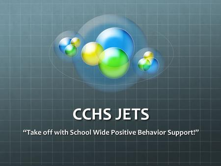 "CCHS JETS ""Take off with School Wide Positive Behavior Support!"""