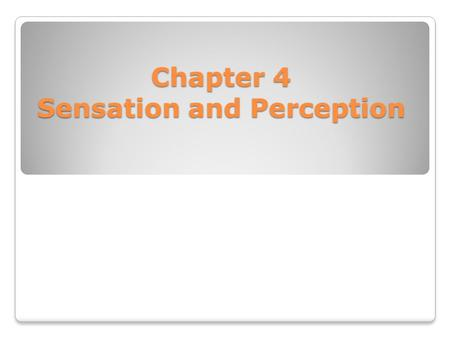 Chapter 4 Sensation and Perception. Sensation and Perception Sensation The process by which our sense organs receive information from the environment.