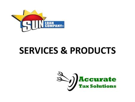 SERVICES & PRODUCTS. WHAT WE PROVIDE  Federal Tax Preparation  State Tax Preparation  Refund Options  Great Customer Service.