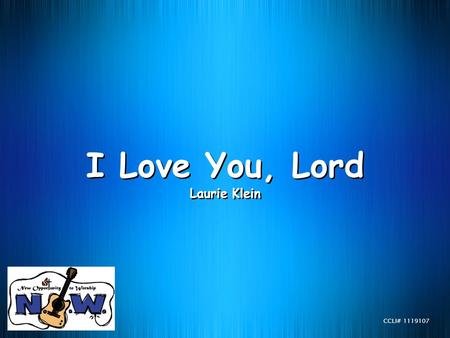 I Love You, Lord Laurie Klein CCLI# 1119107.