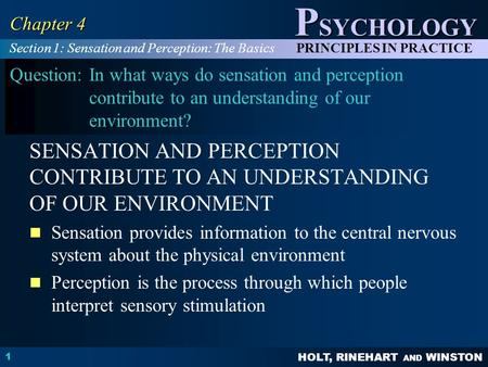 HOLT, RINEHART AND WINSTON P SYCHOLOGY PRINCIPLES IN PRACTICE 1 Chapter 4 Question:In what ways do sensation and perception contribute to an understanding.