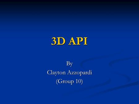 3D API By Clayton Azzopardi (Group 10). Introduction Android uses the OpenGL ES 1.0 API Android uses the OpenGL ES 1.0 API Open Graphics Library for Embedded.