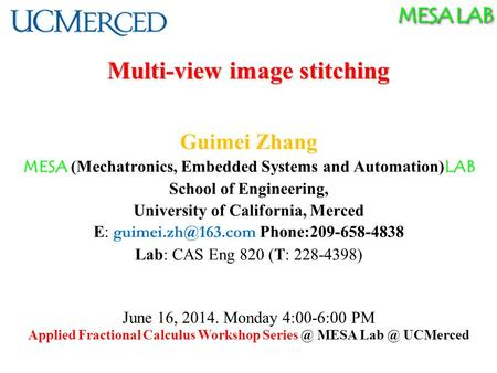 MESA LAB Multi-view image stitching Guimei Zhang MESA LAB MESA (Mechatronics, Embedded Systems and Automation) LAB School of Engineering, University of.