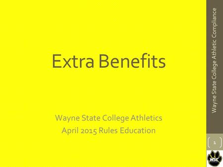 Extra Benefits Wayne State College Athletics April 2015 Rules Education 1 Wayne State College Athletic Compliance.