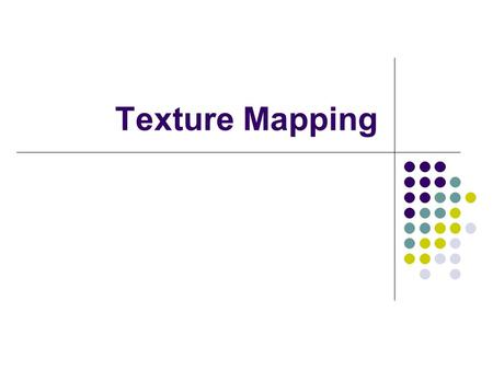 Texture Mapping. Example Mappings Mapping Techniques Consider the problem of rendering a sphere in the examples The geometry is very simple - a sphere.