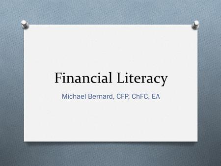 Financial Literacy Michael Bernard, CFP, ChFC, EA.