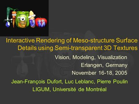 Interactive Rendering of Meso-structure Surface Details using Semi-transparent 3D Textures Vision, Modeling, Visualization Erlangen, Germany November 16-18,