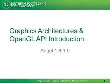 Graphics Architectures & OpenGL API Introduction Angel 1.6-1.9 Angel: Interactive Computer Graphics5E © Addison-Wesley 2009 1.