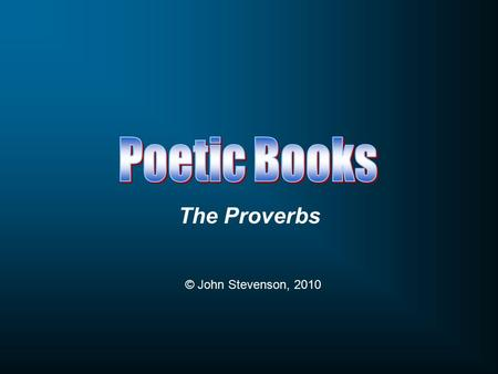 The Proverbs © John Stevenson, 2010. Book Pain & sufferingJob Psalms Proverbs Theme Prayer & Worship Conduct Why do bad things happen to good people?