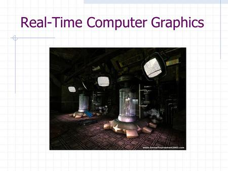 Real-Time Computer Graphics. Introduction Aims The aim of the module is to provide a good grounding in the main techniques and algorithms of real-time.