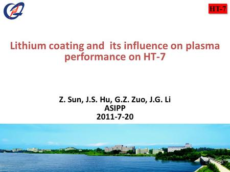 HT-7 Lithium coating and its influence on plasma performance on HT-7 Z. Sun, J.S. Hu, G.Z. Zuo, J.G. Li ASIPP 2011-7-20.