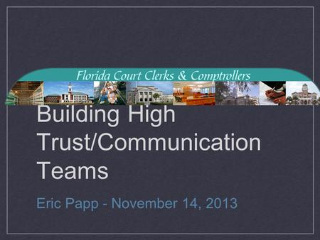 Building High Trust/Communication Teams Eric Papp - November 14, 2013.