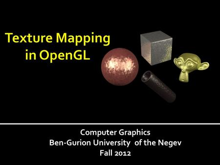 Computer Graphics Ben-Gurion University of the Negev Fall 2012.