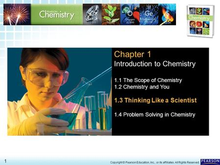 1.3 Thinking Like a Scientist > 1 Copyright © Pearson Education, Inc., or its affiliates. All Rights Reserved. Chapter 1 Introduction to Chemistry 1.1.