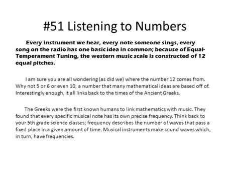 #51 Listening to Numbers Every instrument we hear, every note someone sings, every song on the radio has one basic idea in common; because of Equal- Temperament.