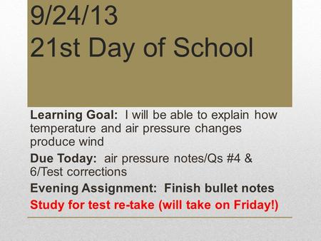 9/24/13 21st Day of School Learning Goal: I will be able to explain how temperature and air pressure changes produce wind Due Today: air pressure notes/Qs.