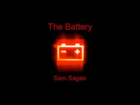 The Battery Sam Sagan. The Need People needed a source of electricity to power portable devises. The energy source had to be durable, long-lasting, and.