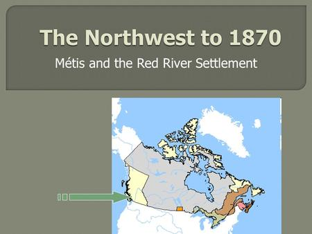Métis and the Red River Settlement.  HBC and NWC competition became more fierce: Moved deeper inland posts near each other  Who are the Métis? Mix blood.