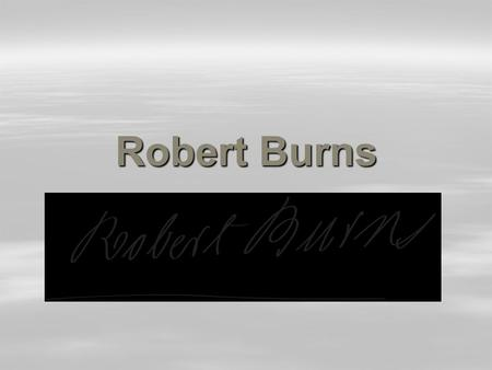 Robert Burns.  Date of birth - 25 January 1759  Date of death - 21 July 1796  Also known as Rabbie Burns, Scotland's favourite son, the Ploughman Poet,