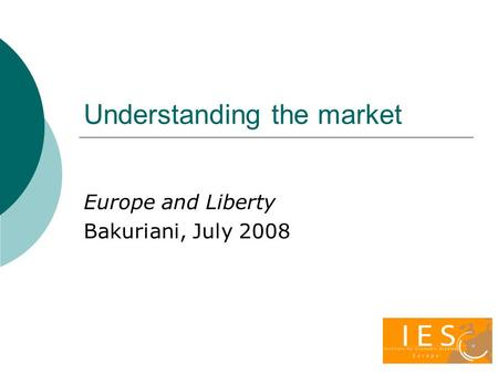 Understanding the market Europe and Liberty Bakuriani, July 2008.